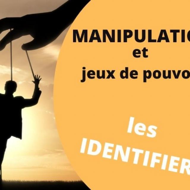 MANIPULATION ET JEUX DE POUVOIR : comment les identifier en conscience